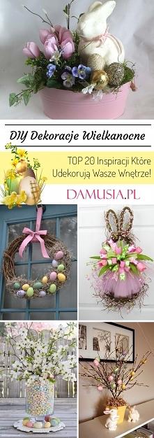 DIY Dekoracje Wielkanocne – TOP 20 Inspiracji Które