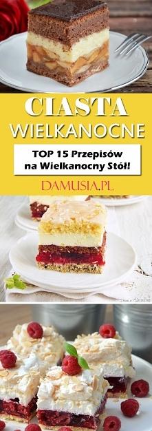 TOP 15 Przepisów na Ciasta Wielkanocne – Idealne na Świąteczny Stół!