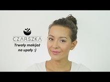 Trwały makijaż na gorące dni :) - Czarszka -