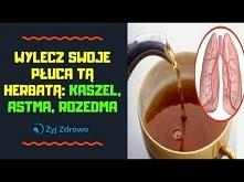 Wylecz swoje płuca tą herbatą: kaszel, astma, rozedma - ŻYJ ZDROWO