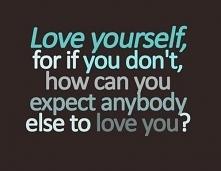 """Kochaj siebie, bo jeś..."