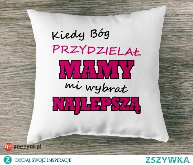 Kiedy Bóg przydzielał mamy mi wybrał najlepszą - poduszka