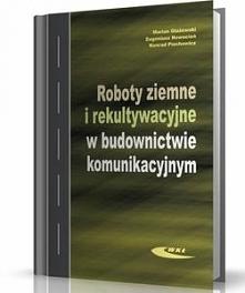 ROBOTY ZIEMNE I REKULTYWACYJNE W BUDOWNICTWIE KOMUNIKACYJNYM  Wydawnictwo WKŁ