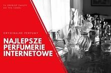 10 najlepszych perfumerii o...