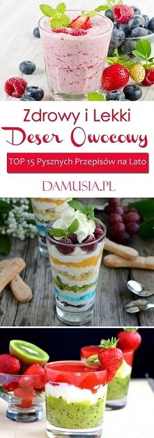 Zdrowy i Lekki Deser Owocowy -TOP 15 Pysznych Przepisów na Lato