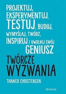 """Książka """"Twórcze wyzwania. Projektuj, eksperymentuj, testuj, buduj, wymy..."""