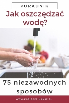 W artykule znajdziesz odpowiedź na pytanie, jak oszczędzać wodę – i to na wie...