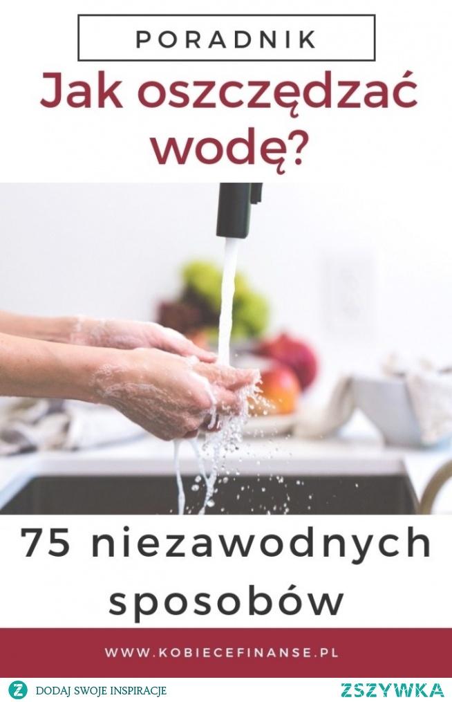 W artykule znajdziesz odpowiedź na pytanie, jak oszczędzać wodę – i to na wiele sposobów! A konkretnie: aż 75 sposobów na oszczędzanie wody.