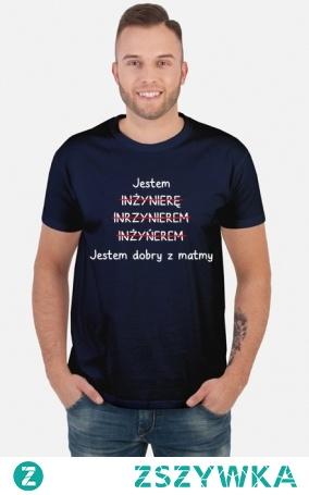 koszulka Jestem inżynierem Jestem dobry z matmy prezent dla inżyniera po obronie