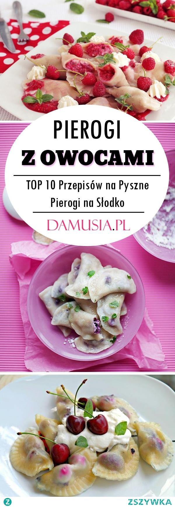 Pierogi z Owocami – TOP 10 Pysznych Przepisów na Pierogi na Słodko