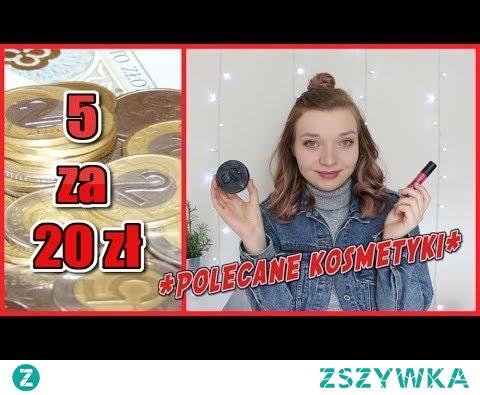 5 za 20, czyli 5 polecanych kosmetyków po +/- 20 zł