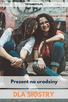 Pomysły na prezent dla siostry