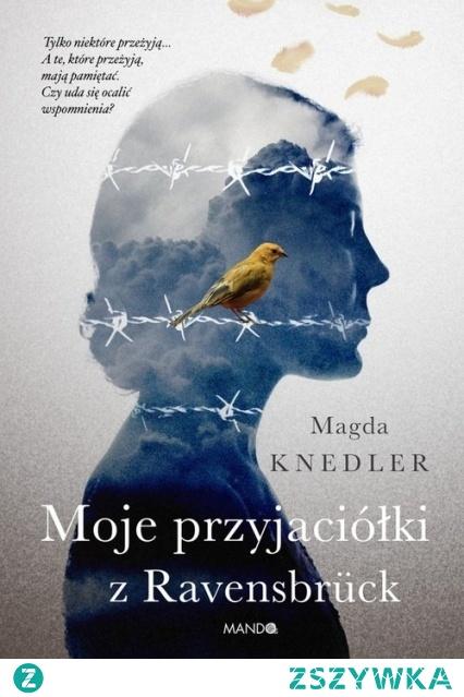 17. 'Moje przyjaciółki z Ravensbruck' Magda Knedler (2019)