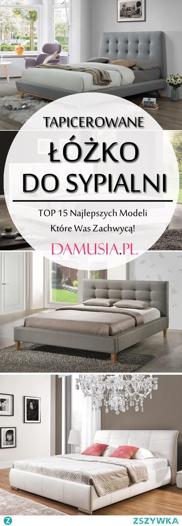 Tapicerowane Łóżko do Sypialni: TOP 15 Najlepszych Modeli Które Was Zachwycą