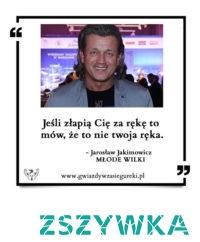 """Jarosław Jakimowicz, cytat z MŁODYCH WILKÓW. """"Jeśli złapią Cię za rękę to mów, że to nie twoja ręka"""""""