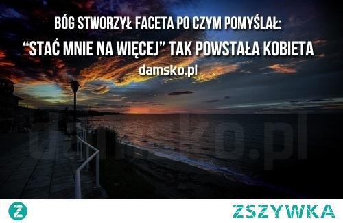 Bog stworzyl faceta, po czym pomyslal - stac mnie na wiecej - tak powstala kobieta !! :) mojecytatki .pl/11867-bog_stworzyl_faceta_po_czym_pomyslal.html #bog #god #kobieta #pani #polishgirl #cytaty #cytat