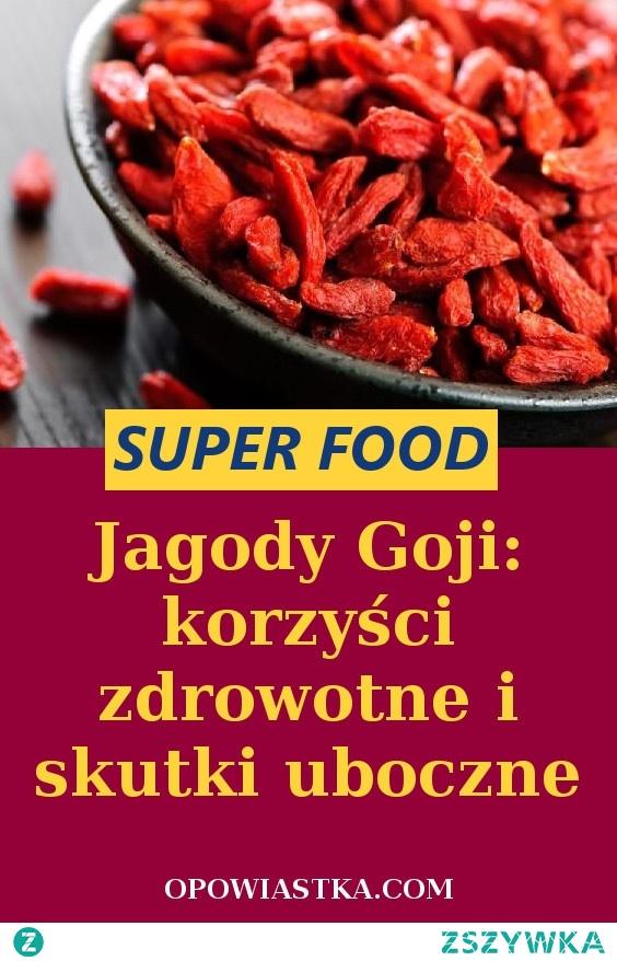 Jagody Goji: korzyści zdrowotne i skutki uboczne