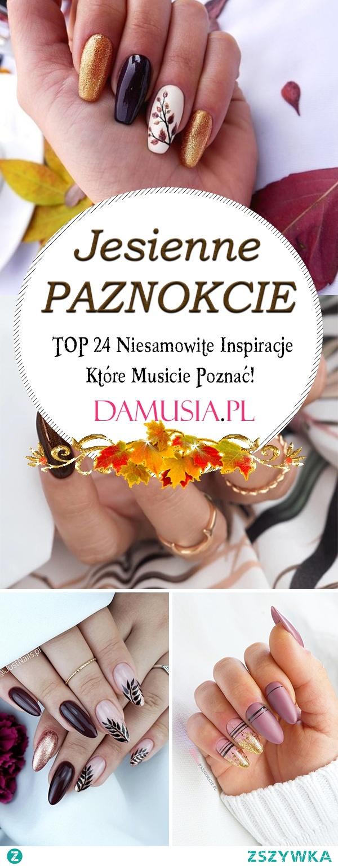 Modne Paznokcie na Jesień – TOP 24 Niesamowite Inspiracje Które Musicie Poznać!