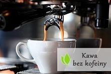 Kawa bez kofeiny - czy wart...