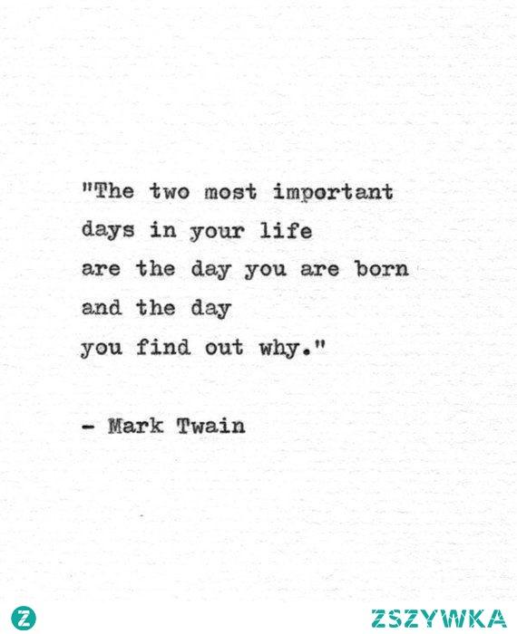 Są dwa najważniejsze dni w życiu. Ten w którym się rodzisz. I te w którym odkrywasz po co...