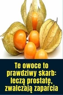Te owoce to prawdziwy skarb...