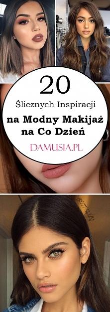 TOP 20 Ślicznych Inspiracji na Modny Makijaż na Co Dzień