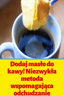 Dodaj masło do kawy! Niezwy...