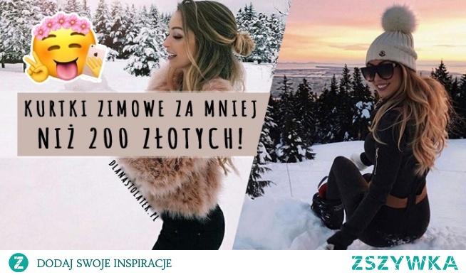 Kurtki zimowe za mniej niż 200 złotych!