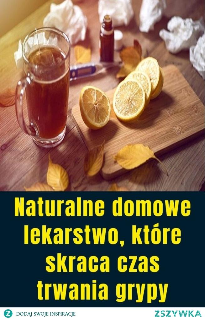 Naturalne domowe lekarstwo, które skraca czas trwania grypy
