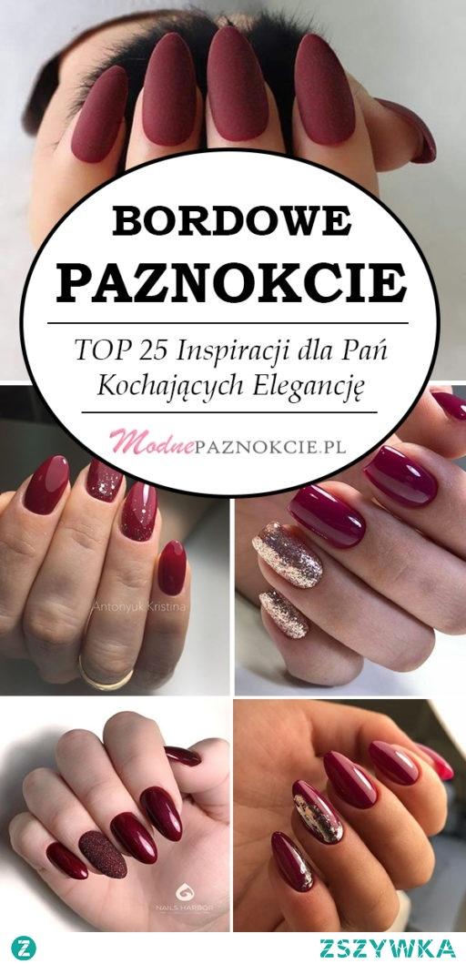 Bordowe Paznokcie – TOP 25 Inspiracji dla Pań Kochających Elegancję