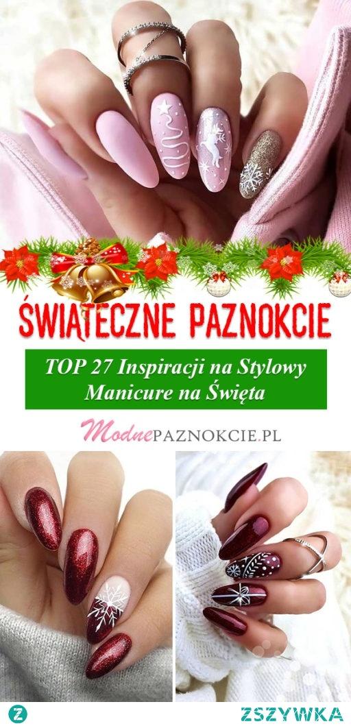 Świąteczne Paznokcie w Modnej Odsłonie – TOP 27 Inspiracji na Stylowy Manicure na Święta