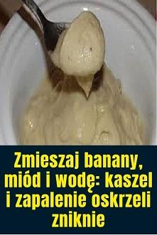 Zmieszaj banany, miód i wod...