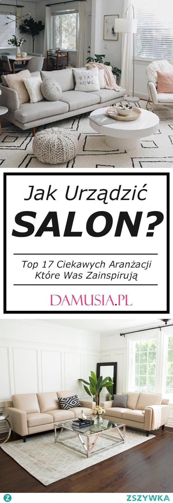 Jak Urządzić Salon? Top 17 Ciekawych Aranżacji Które Was Zainspirują