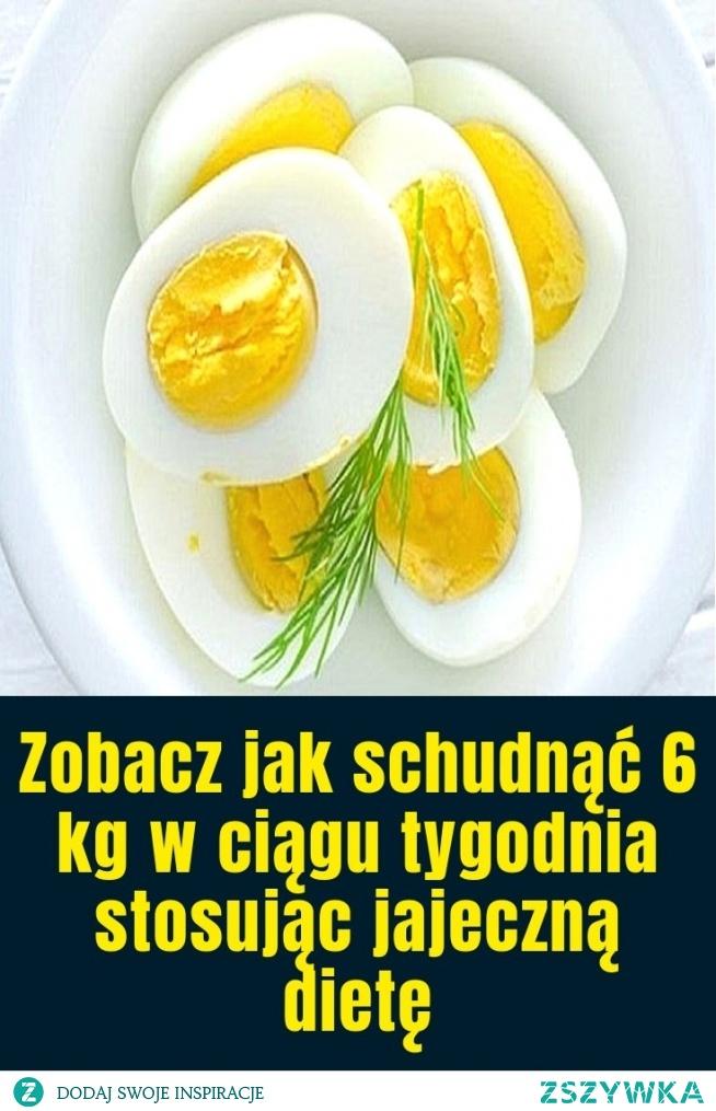 Zobacz jak schudnąć 6 kg w ciągu tygodnia stosując jajeczną dietę