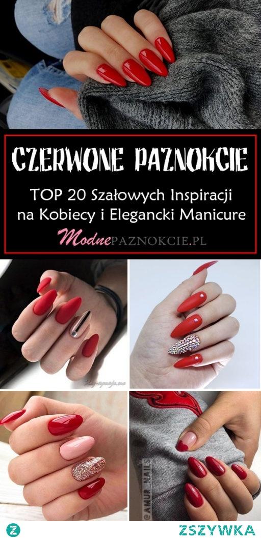 Czerwone Paznokcie w Modnej Odsłonie – TOP 20 Szałowych Inspiracji na Czerwony Manicure