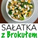 Sałatka z Brokułem w 10-ciu Wariantach – Najlepsze Przepisy na Domowe Sałatki Które Musicie Wypróbować!