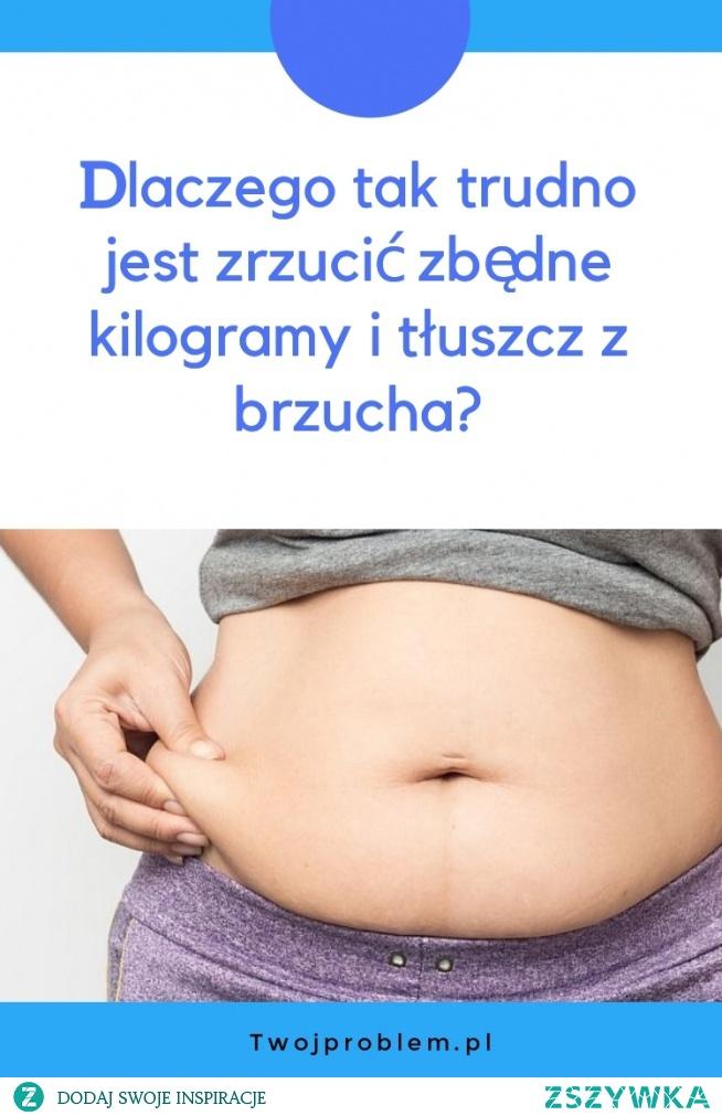 Dlaczego tak trudno jest zrzucić zbędne kilogramy i tłuszcz z brzucha?