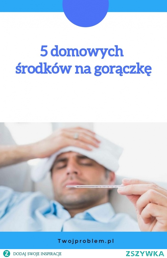 5 domowych środków na gorączkę