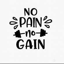 No pain no gain!