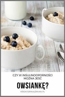 Czy w insulinooporności można jeść owsiankę? - Kreatornia Zmian