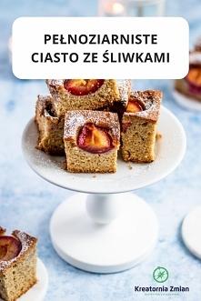 Pełnoziarniste ciasto ze śliwkami - Kreatornia Zmian
