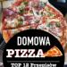 Domowa Pizza – TOP 12 Przepisów na Smaczną Domową Pizzę
