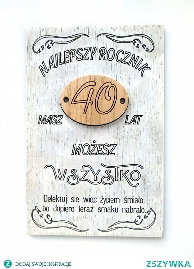 Najlepszy rocznik ;) --> drewniana tabliczka --> do kupienia klik w zdjęcie
