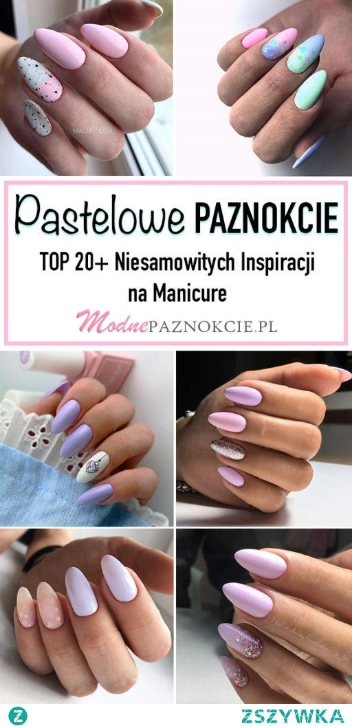 Pastelowe Paznokcie – TOP 20+ Niesamowitych Inspiracji na Manicure