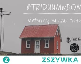 Pliki pdf z rytuałami celebracji domowych Triduum paschalnego i nabożeństwami można pobrać na dole strony.