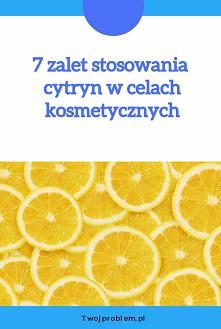 7 zalet stosowania cytryn w...