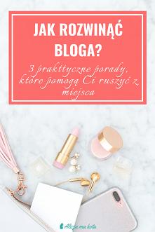 Jak rozwinąć swojego bloga?...