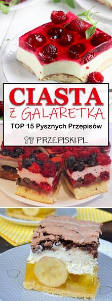 Ciasta z Galaretką – TOP 15...