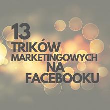 13 Trików Marketingowych Na Facebooku! Link Do Poradnika W Komentarzu...