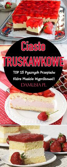 Ciasto z Truskawkami – TOP 15 Pysznych Przepisów Które Musicie Wypróbować!